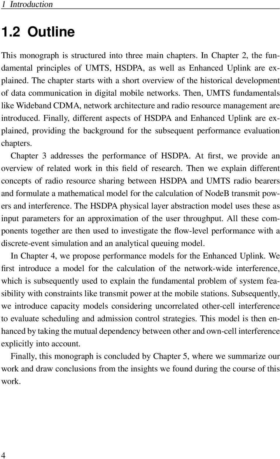 Then, UMTS fundamentals like Wideband CDMA, network architecture and radio resource management are introduced.