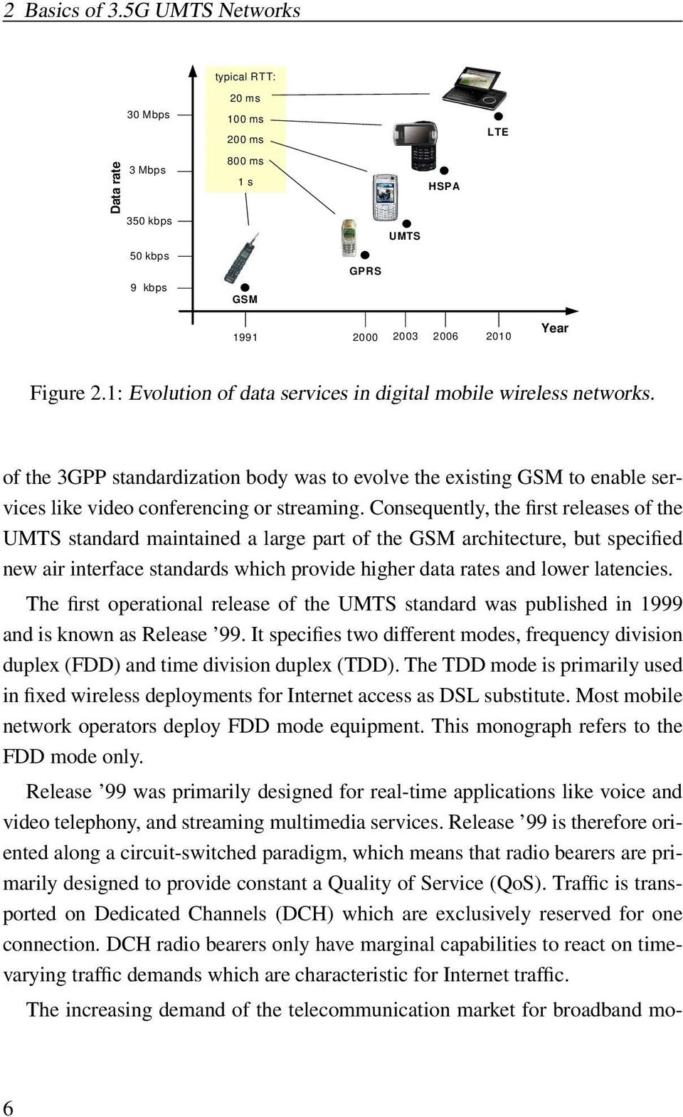 Consequently, the first releases of the UMTS standard maintained a large part of the GSM architecture, but specified new air interface standards which provide higher data rates and lower latencies.