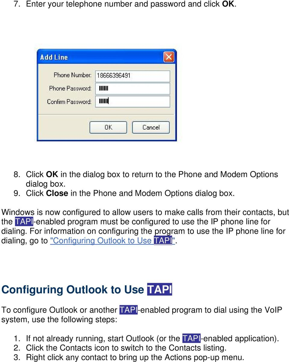 "For information on configuring the program to use the IP phone line for dialing, go to ""Configuring Outlook to Use TAPI""."