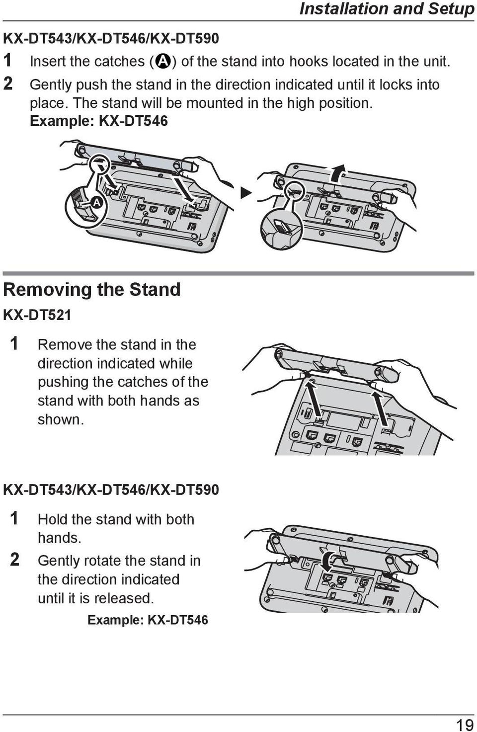 Example: KX-DT546 A Removing the Stand KX-DT521 1 Remove the stand in the direction indicated while pushing the catches of the stand with
