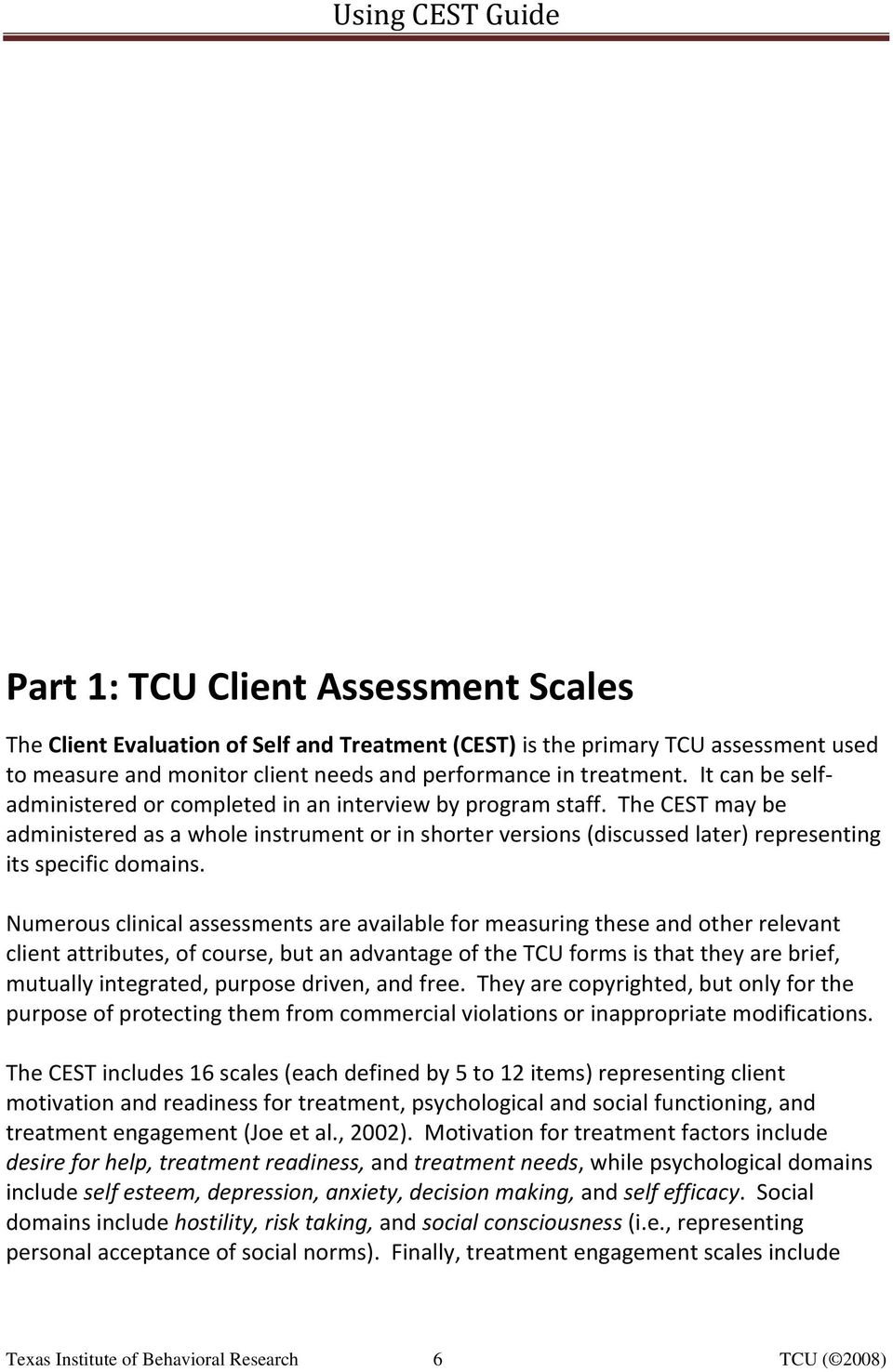 Numerous clinical assessments are available for measuring these and other relevant client attributes, of course, but an advantage of the TCU forms is that they are brief, mutually integrated, purpose