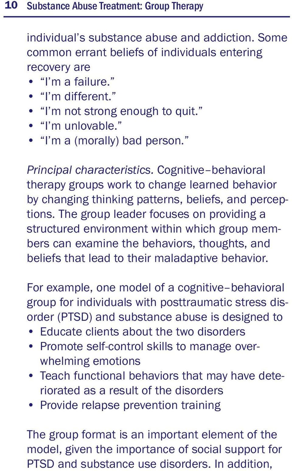 Cognitive behavioral therapy groups work to change learned behavior by changing thinking patterns, beliefs, and perceptions.