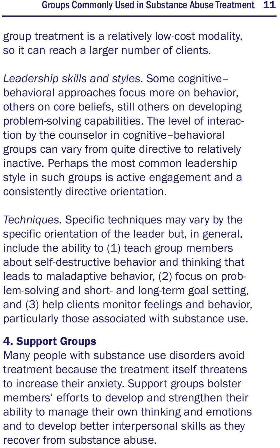 The level of interaction by the counselor in cognitive behavioral groups can vary from quite directive to relatively inactive.