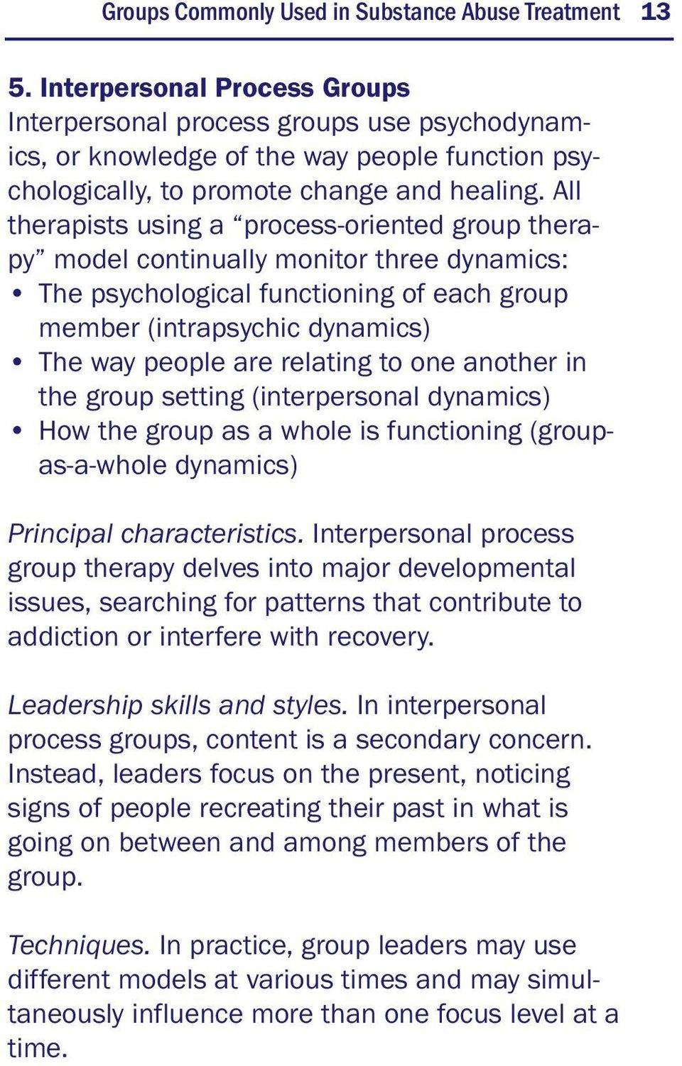All therapists using a process-oriented group therapy model continually monitor three dynamics: The psychological functioning of each group member (intrapsychic dynamics) The way people are relating