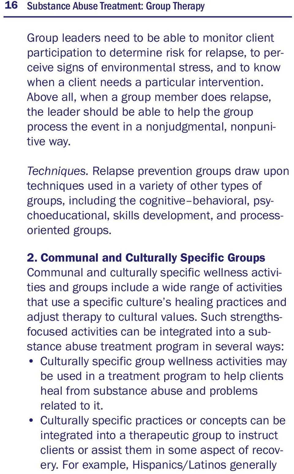 Relapse prevention groups draw upon techniques used in a variety of other types of groups, including the cognitive behavioral, psychoeducational, skills development, and processoriented groups. 2.