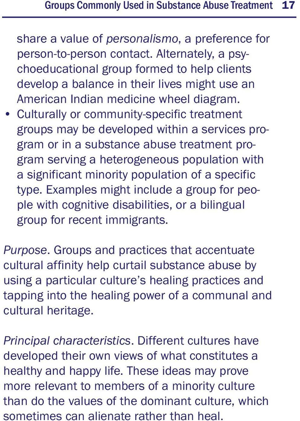 Culturally or community-specific treatment groups may be developed within a services program or in a substance abuse treatment program serving a heterogeneous population with a significant minority