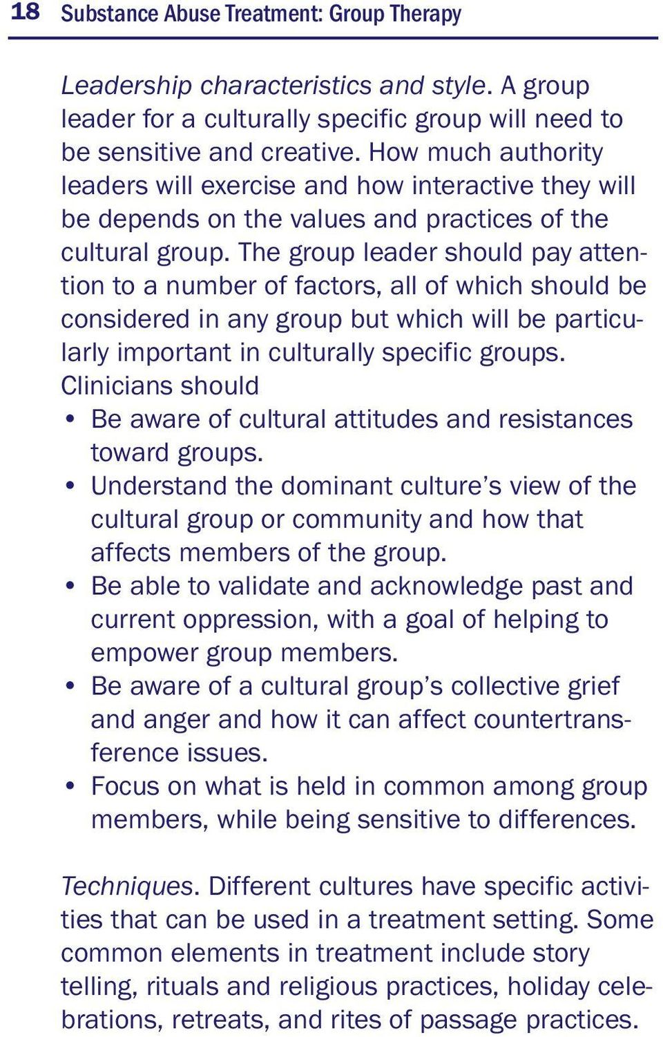 The group leader should pay attention to a number of factors, all of which should be considered in any group but which will be particularly important in culturally specific groups.