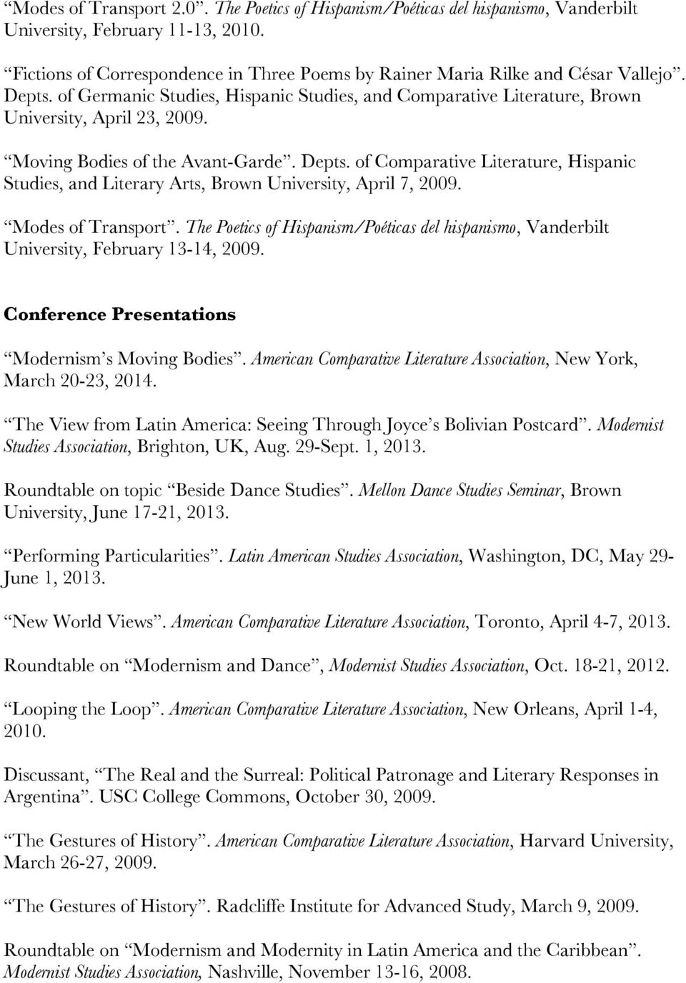 Moving Bodies of the Avant-Garde. Depts. of Comparative Literature, Hispanic Studies, and Literary Arts, Brown University, April 7, 2009. Modes of Transport.