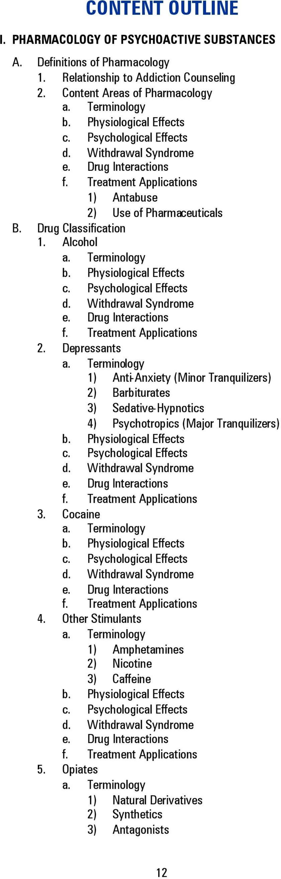 Terminology b. Physiological Effects c. Psychological Effects d. Withdrawal Syndrome e. Drug Interactions f. Treatment Applications 2. Depressants a.