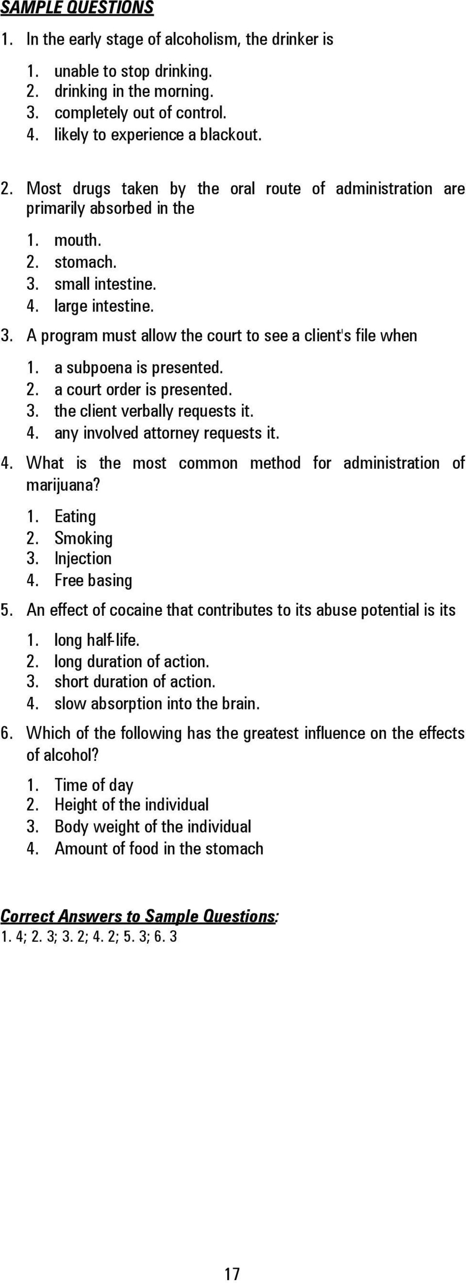4. any involved attorney requests it. 4. What is the most common method for administration of marijuana? 1. Eating 2. Smoking 3. Injection 4. Free basing 5.