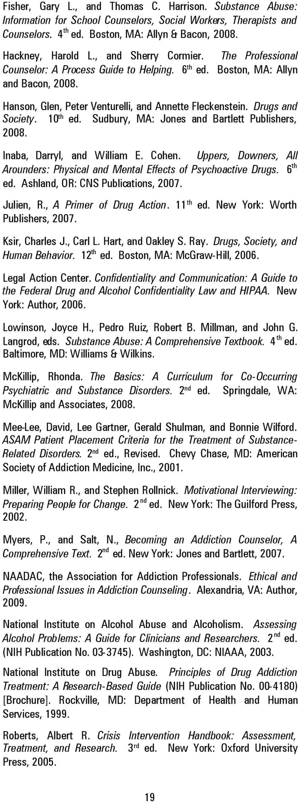 10 th ed. Sudbury, MA: Jones and Bartlett Publishers, 2008. Inaba, Darryl, and William E. Cohen. Uppers, Downers, All Arounders: Physical and Mental Effects of Psychoactive Drugs. 6 th ed.