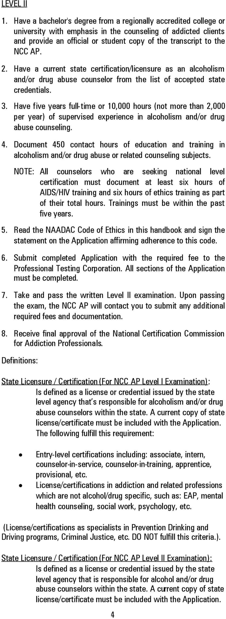 2. Have a current state certification/licensure as an alcoholism and/or drug abuse counselor from the list of accepted state credentials. 3.