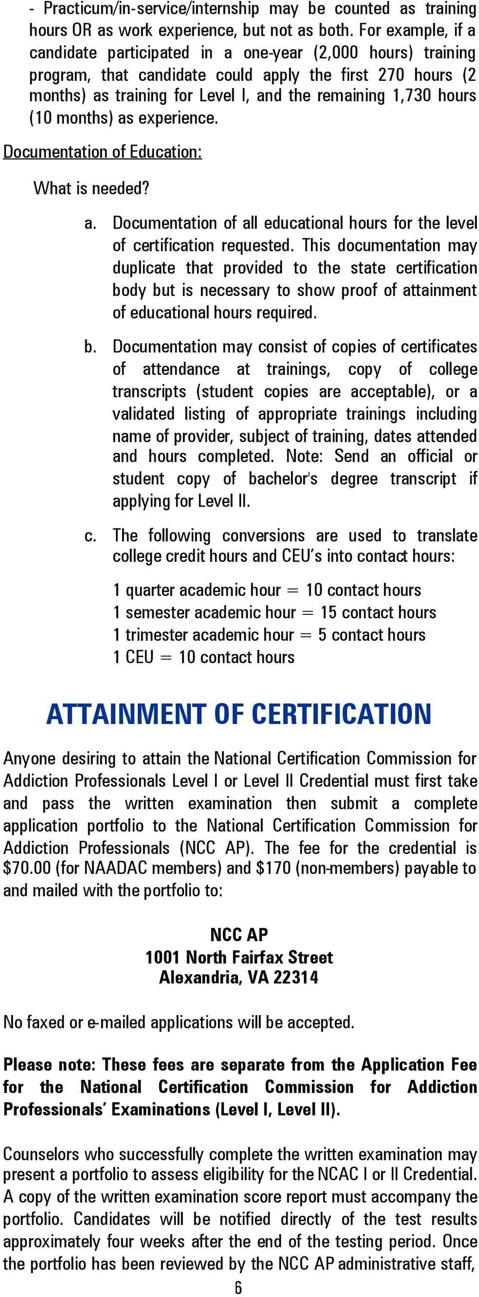 (10 months) as experience. Documentation of Education: What is needed? a. Documentation of all educational hours for the level of certification requested.