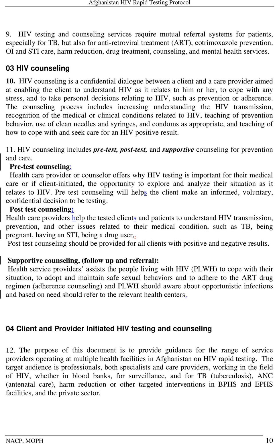 HIV counseling is a confidential dialogue between a client and a care provider aimed at enabling the client to understand HIV as it relates to him or her, to cope with any stress, and to take