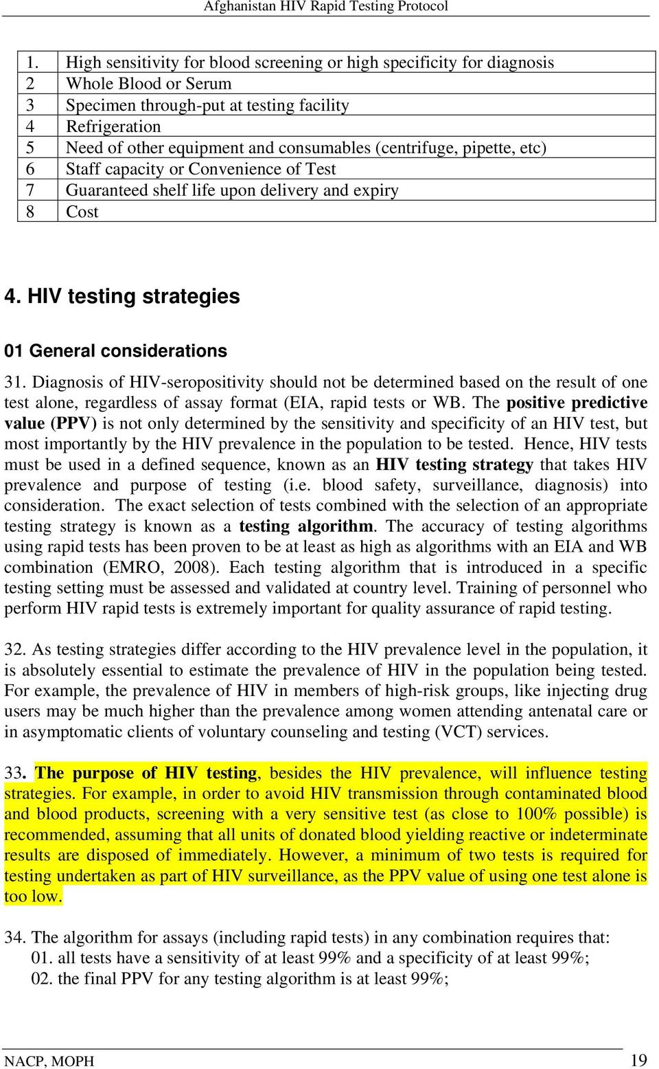 Diagnosis of HIV-seropositivity should not be determined based on the result of one test alone, regardless of assay format (EIA, rapid tests or WB.