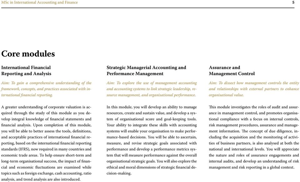 organisational performance. Assurance and Management Control Aim: To dissect how management controls the entity and relationships with external partners to enhance organisational value.
