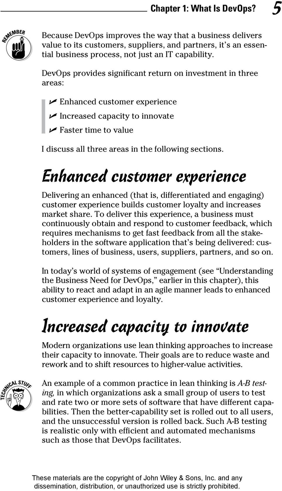 Enhanced customer experience Delivering an enhanced (that is, differentiated and engaging) customer experience builds customer loyalty and increases market share.