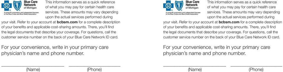 For questions, call the customer service number on the back of your Blue Care Network ID card. For your convenience, write in your primary care physician s name and phone number.