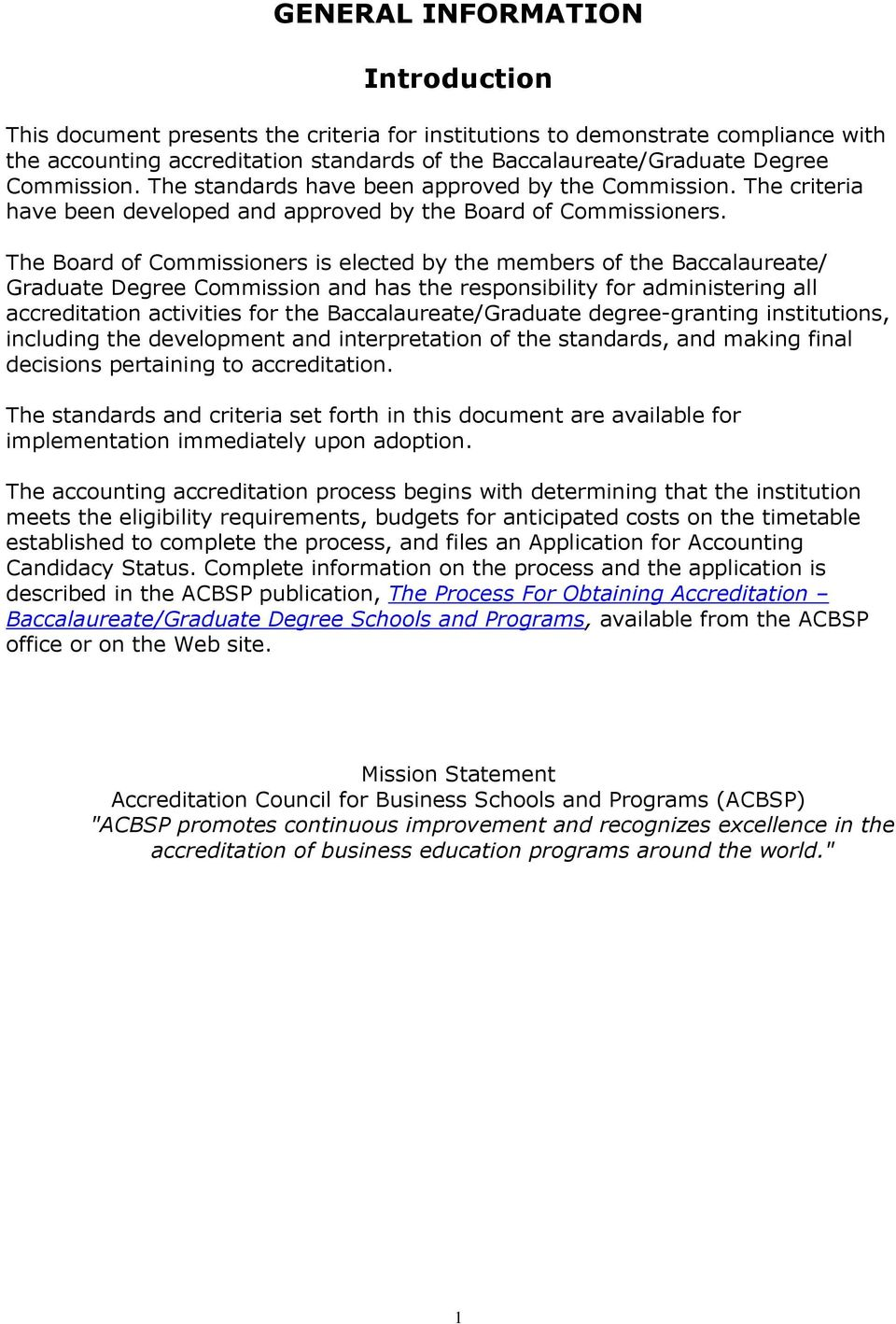 The Board of Commissioners is elected by the members of the Baccalaureate/ Graduate Degree Commission and has the responsibility for administering all accreditation activities for the