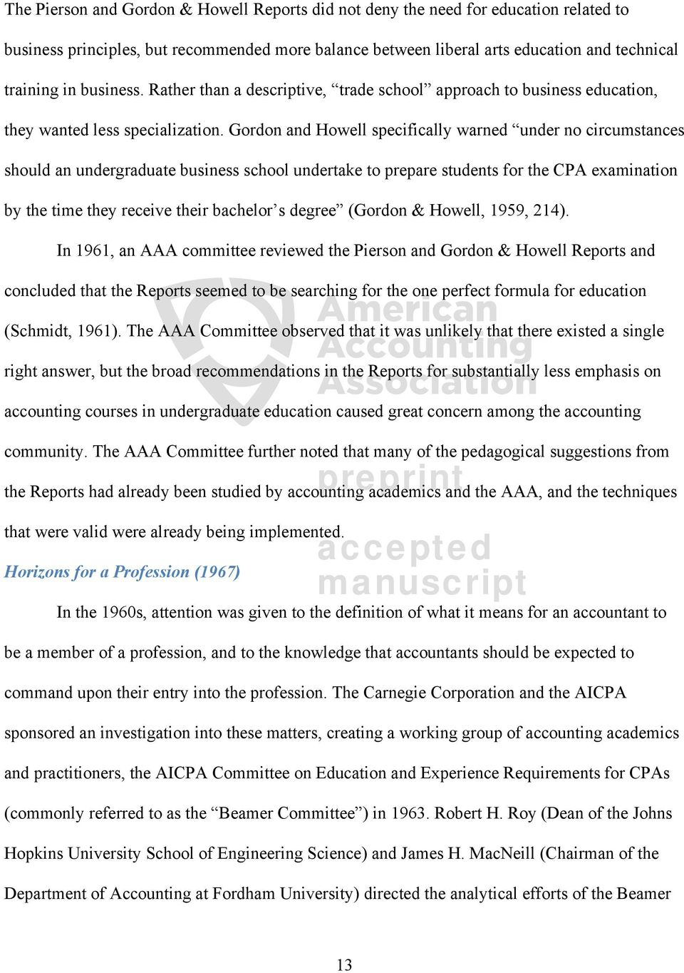 Gordon and Howell specifically warned under no circumstances should an undergraduate business school undertake to prepare students for the CPA examination by the time they receive their bachelor s