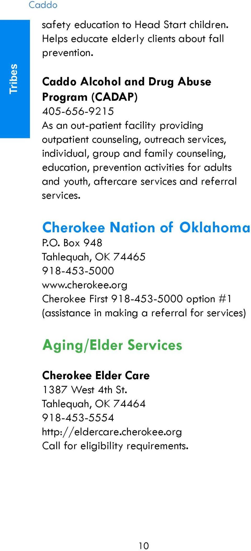 counseling, education, prevention activities for adults and youth, aftercare services and referral services. Cherokee Nation of Oklahoma P.O. Box 948 Tahlequah, OK 74465 918-453-5000 www.