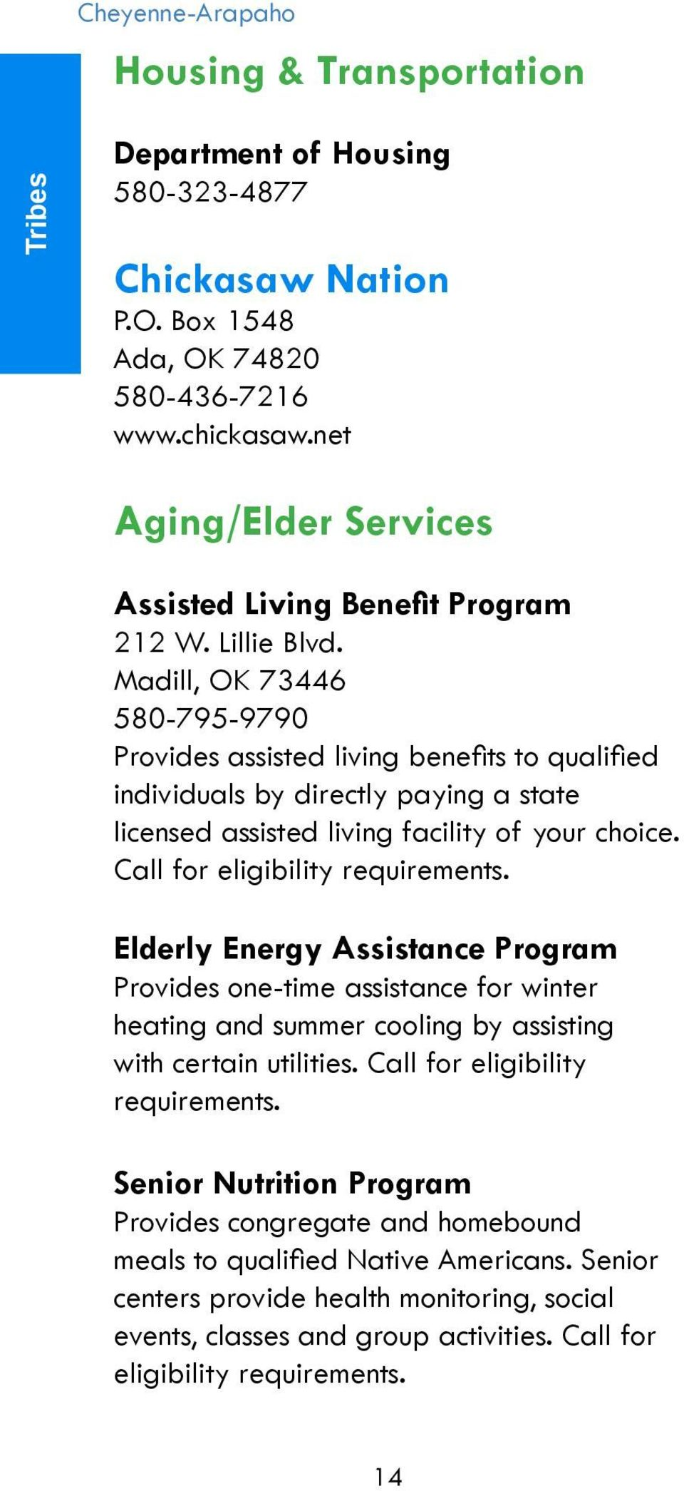 Madill, OK 73446 580-795-9790 Provides assisted living benefits to qualified individuals by directly paying a state licensed assisted living facility of your choice. Call for eligibility requirements.