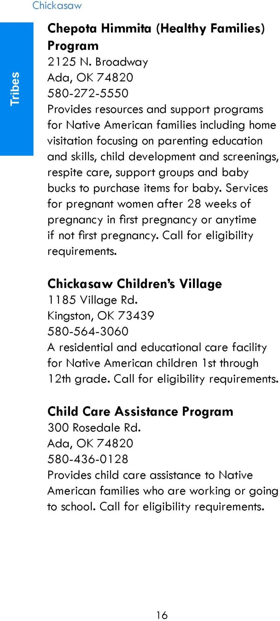 screenings, respite care, support groups and baby bucks to purchase items for baby. Services for pregnant women after 28 weeks of pregnancy in first pregnancy or anytime if not first pregnancy.