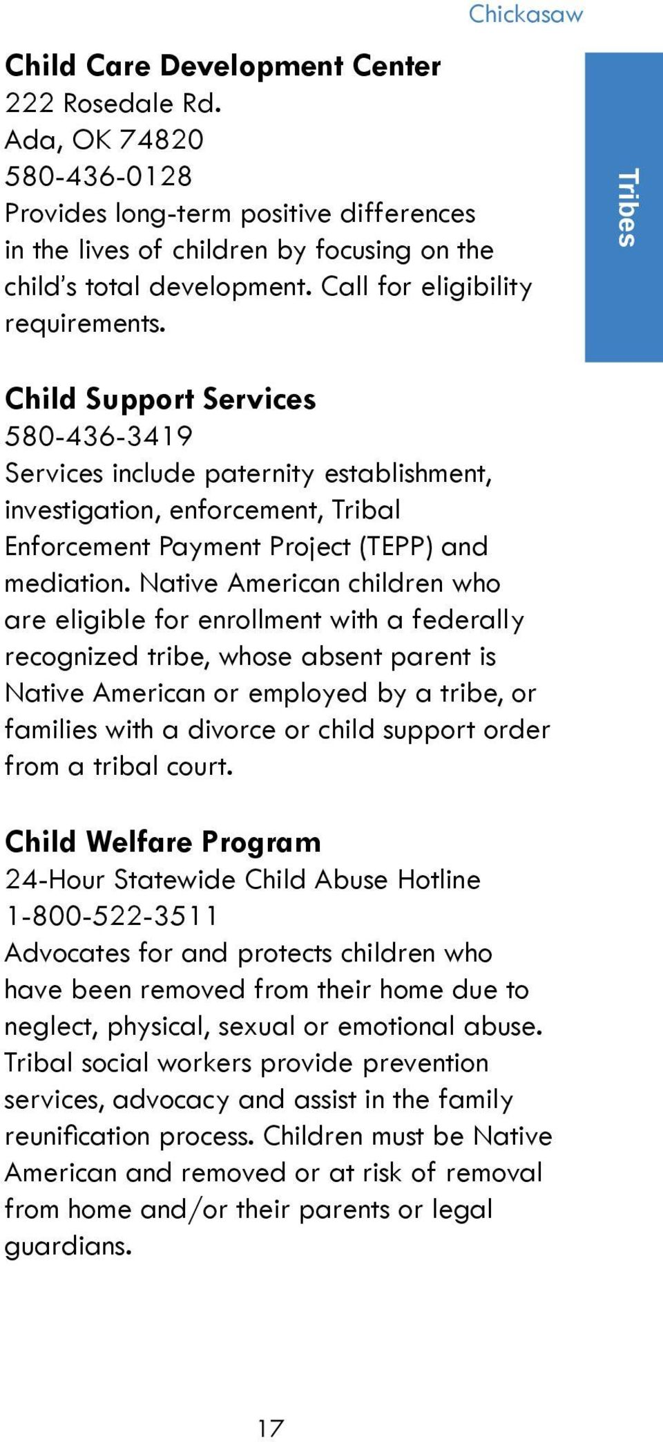 Tribes Child Support Services 580-436-3419 Services include paternity establishment, investigation, enforcement, Tribal Enforcement Payment Project (TEPP) and mediation.