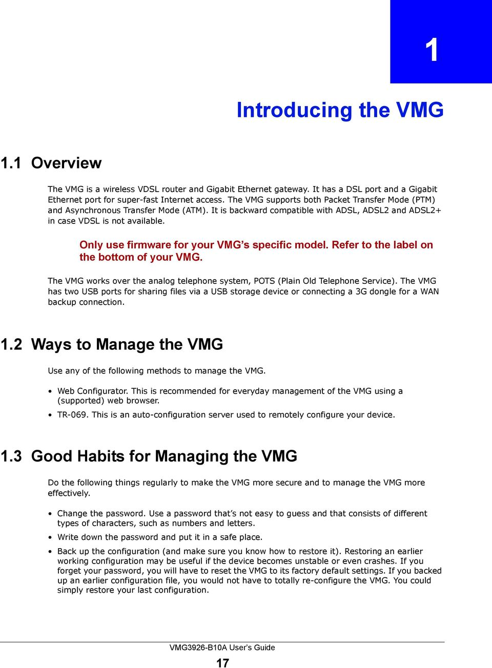 Only use firmware for your VMG s specific model. Refer to the label on the bottom of your VMG. The VMG works over the analog telephone system, POTS (Plain Old Telephone Service).