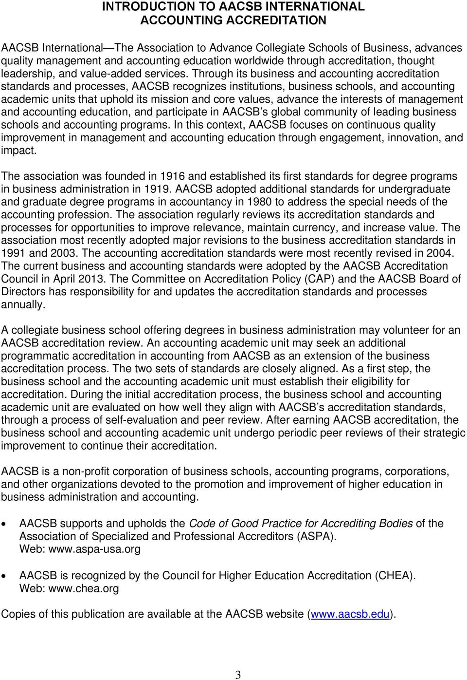 Through its business and accounting accreditation standards and processes, AACSB recognizes institutions, business schools, and accounting academic units that uphold its mission and core values,