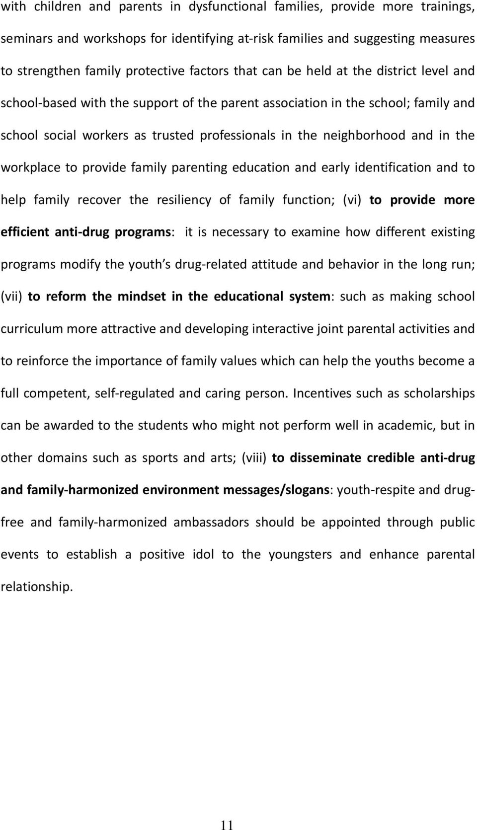 the workplace to provide family parenting education and early identification and to help family recover the resiliency of family function; (vi) to provide more efficient anti-drug programs: it is