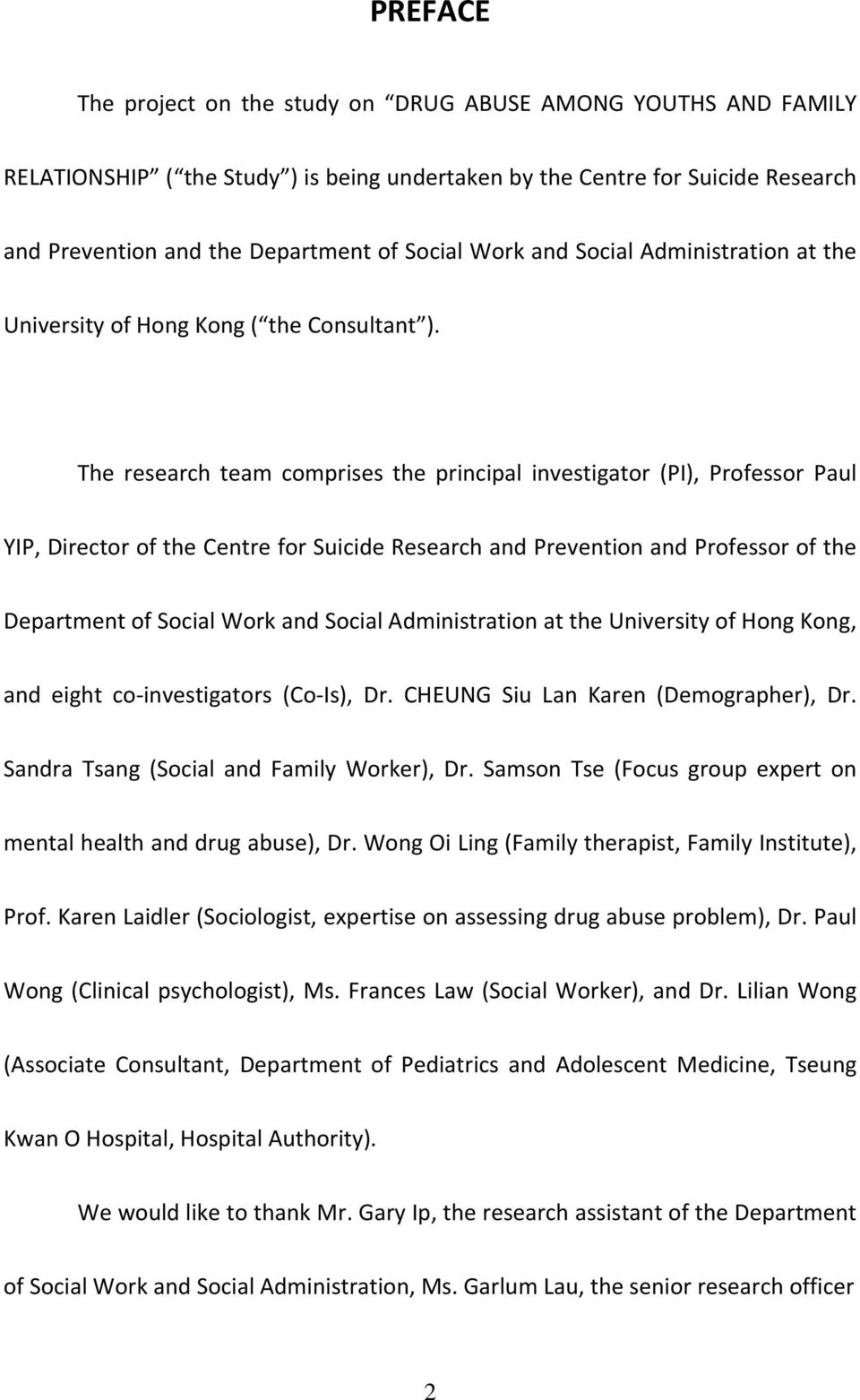 The research team comprises the principal investigator (PI), Professor Paul YIP, Director of the Centre for Suicide Research and Prevention and Professor of the Department of Social Work and Social