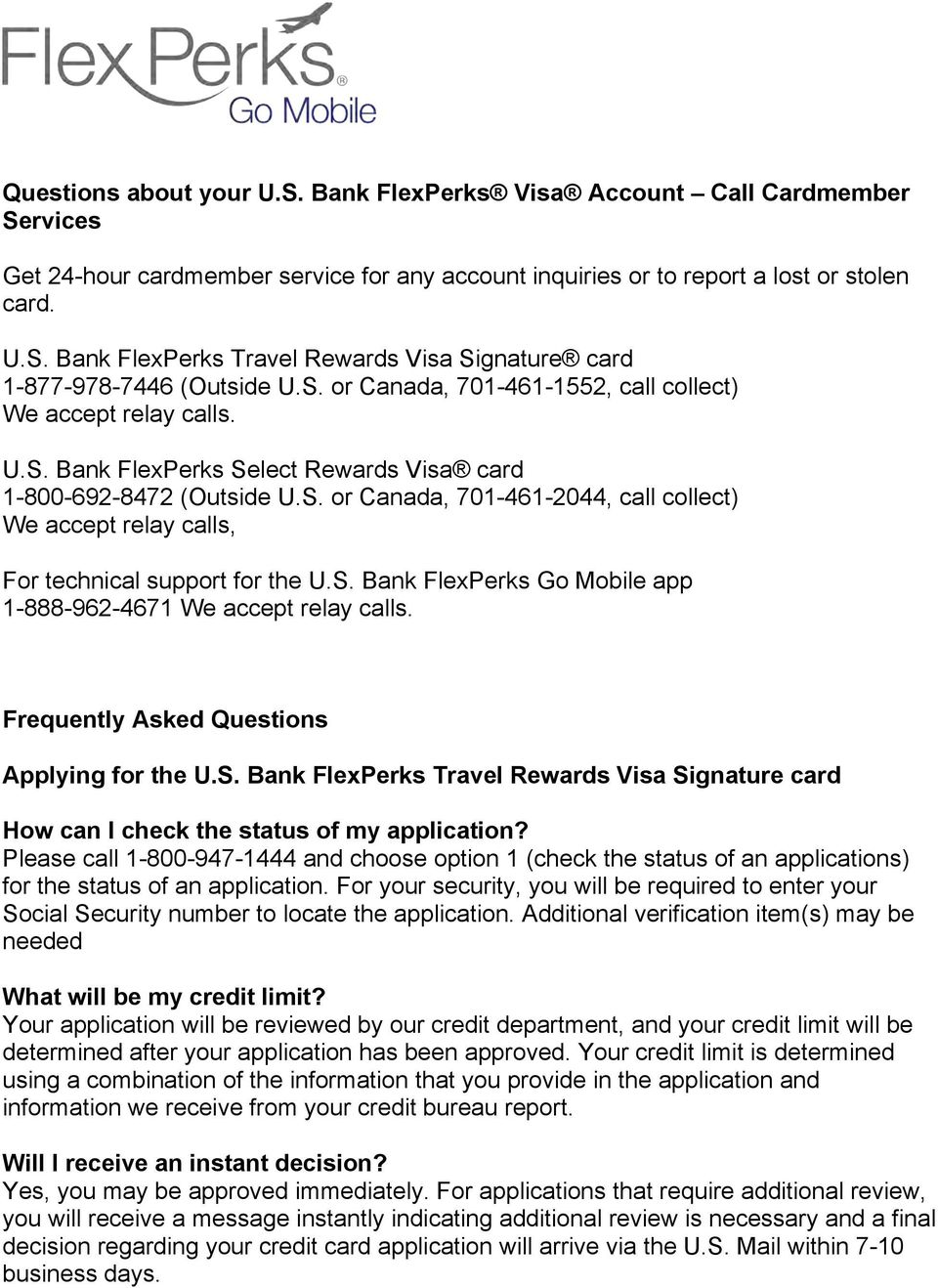 S. Bank FlexPerks Go Mobile app 1-888-962-4671 We accept relay calls. Frequently Asked Questions Applying for the U.S. Bank FlexPerks Travel Rewards Visa Signature card How can I check the status of my application?