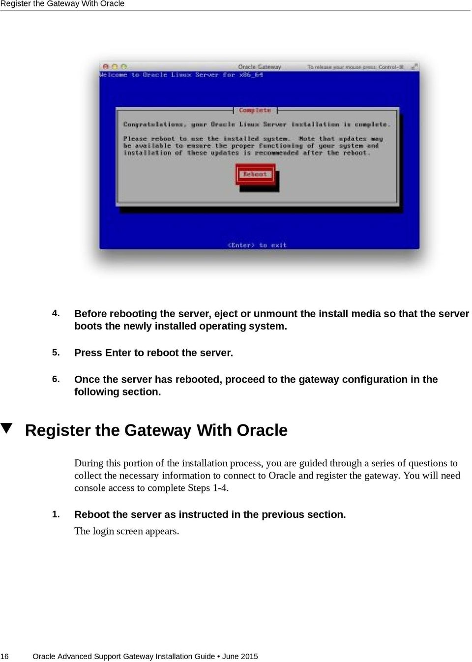 Register the Gateway With Oracle During this portion of the installation process, you are guided through a series of questions to collect the necessary information to connect