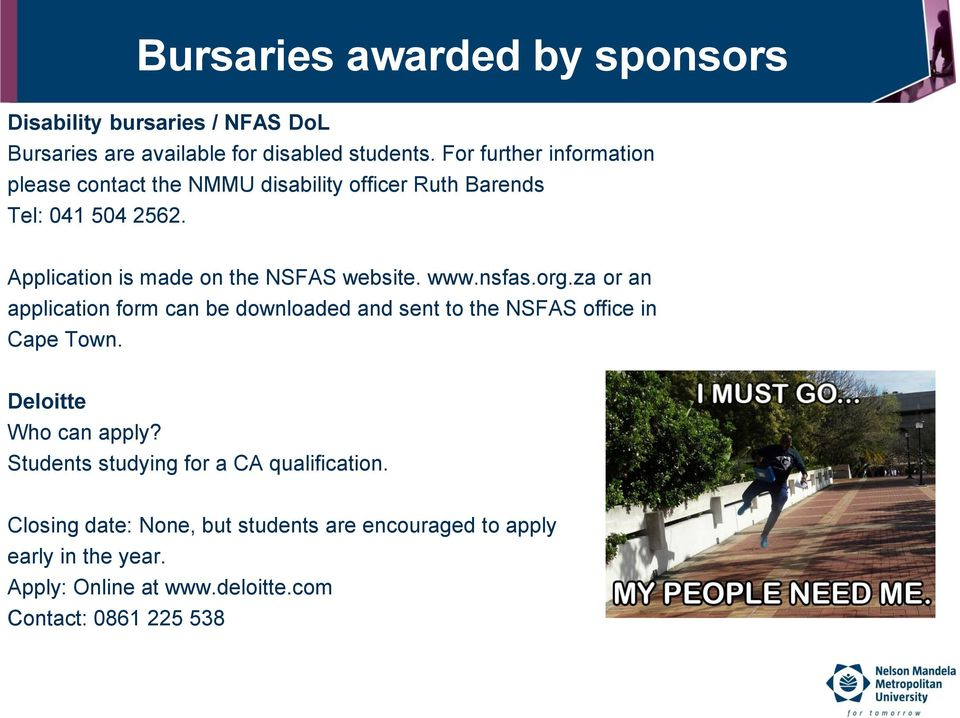 Application is made on the NSFAS website. www.nsfas.org.
