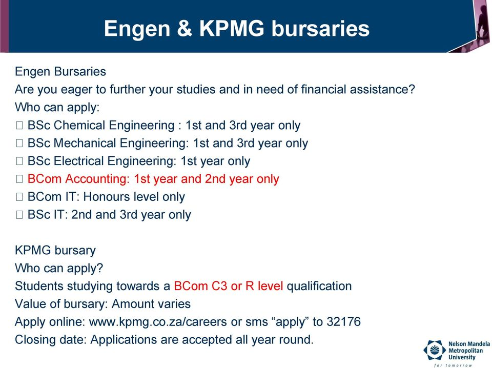only BCom Accounting: 1st year and 2nd year only BCom IT: Honours level only BSc IT: 2nd and 3rd year only KPMG bursary Who can apply?