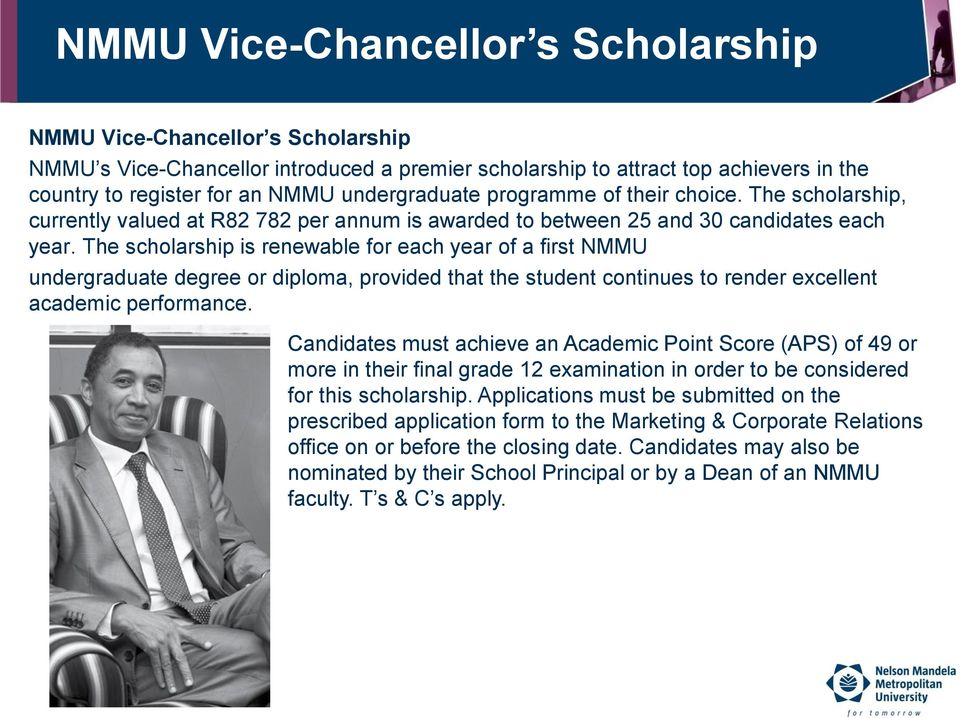 The scholarship is renewable for each year of a first NMMU undergraduate degree or diploma, provided that the student continues to render excellent academic performance.
