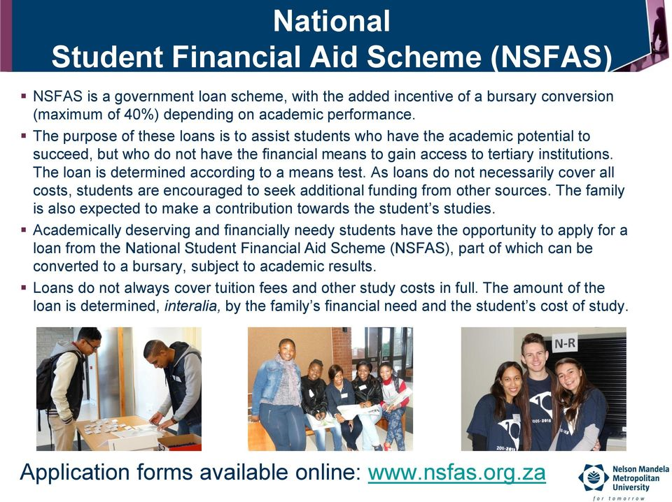 The loan is determined according to a means test. As loans do not necessarily cover all costs, students are encouraged to seek additional funding from other sources.