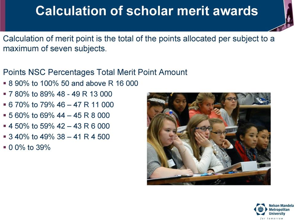 Points NSC Percentages Total Merit Point Amount 8 90% to 100% 50 and above R 16 000 7 80% to