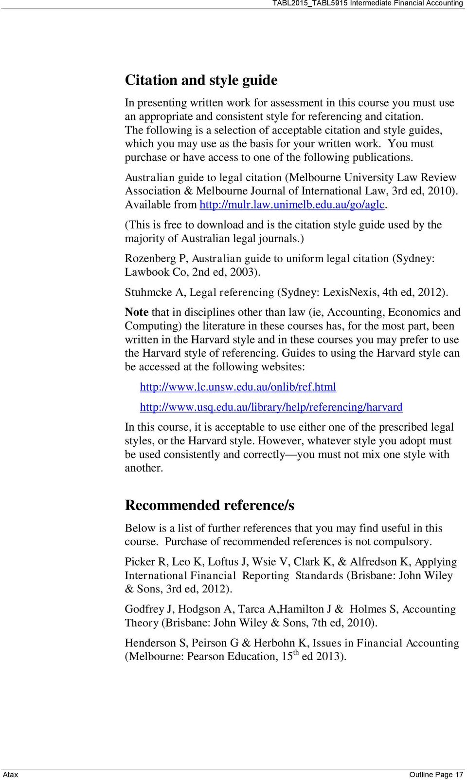 Australian guide to legal citation (Melbourne University Law Review Association & Melbourne Journal of International Law, 3rd ed, 2010). Available from http://mulr.law.unimelb.edu.au/go/aglc.