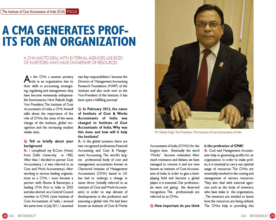 Here Rakesh Singh, Vice President, The Institute of Cost Accountants of India, a CMA himself talks about the importance of the role of CMAs, the issue of the name change of the institute, global