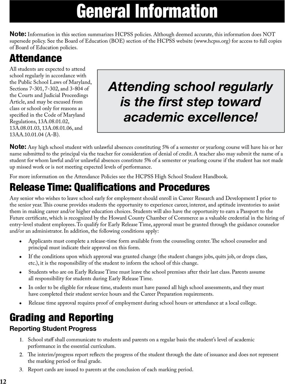 Attendance All students are expected to attend school regularly in accordance with the Public School Laws of Maryland, Sections 7-301, 7-302, and 3-804 of the Courts and Judicial Proceedings Article,