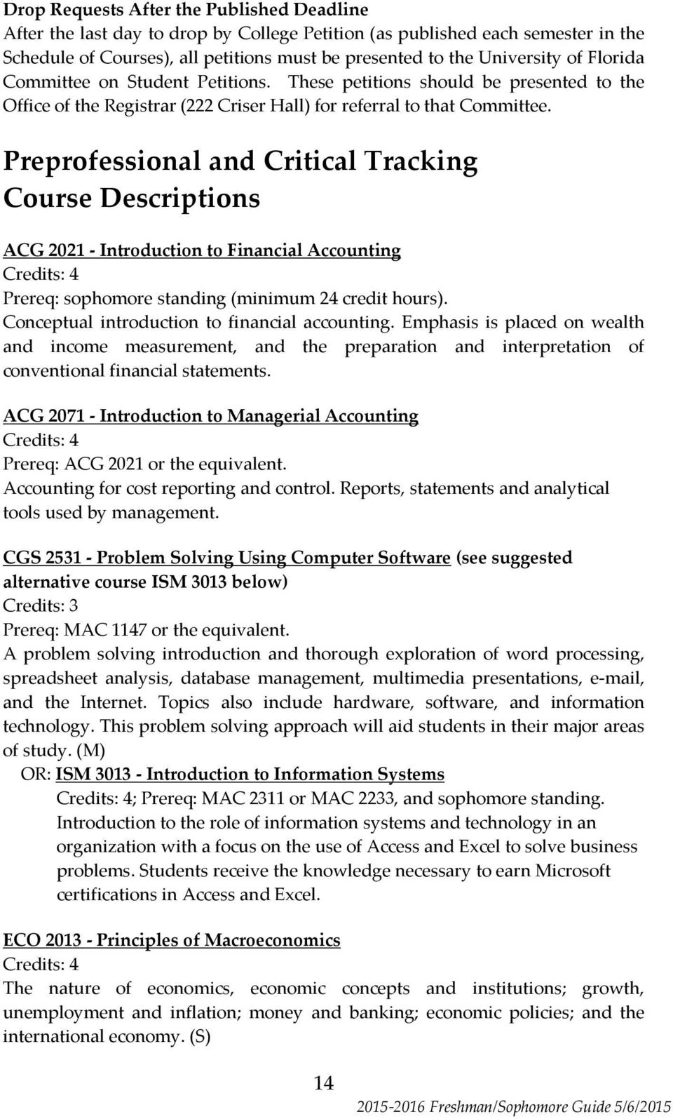 Preprofessional and Critical Tracking Course Descriptions ACG 2021 - Introduction to Financial Accounting Credits: 4 Prereq: sophomore standing (minimum 24 credit hours).