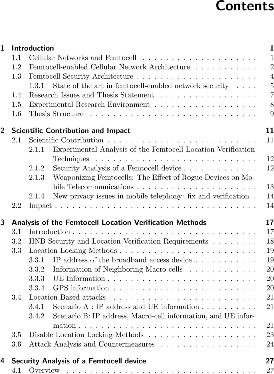 6 Thesis Structure............................. 9 2 Scientific Contribution and Impact 11 2.1 Scientific Contribution.......................... 11 2.1.1 Experimental Analysis of the Femtocell Location Verification Techniques.