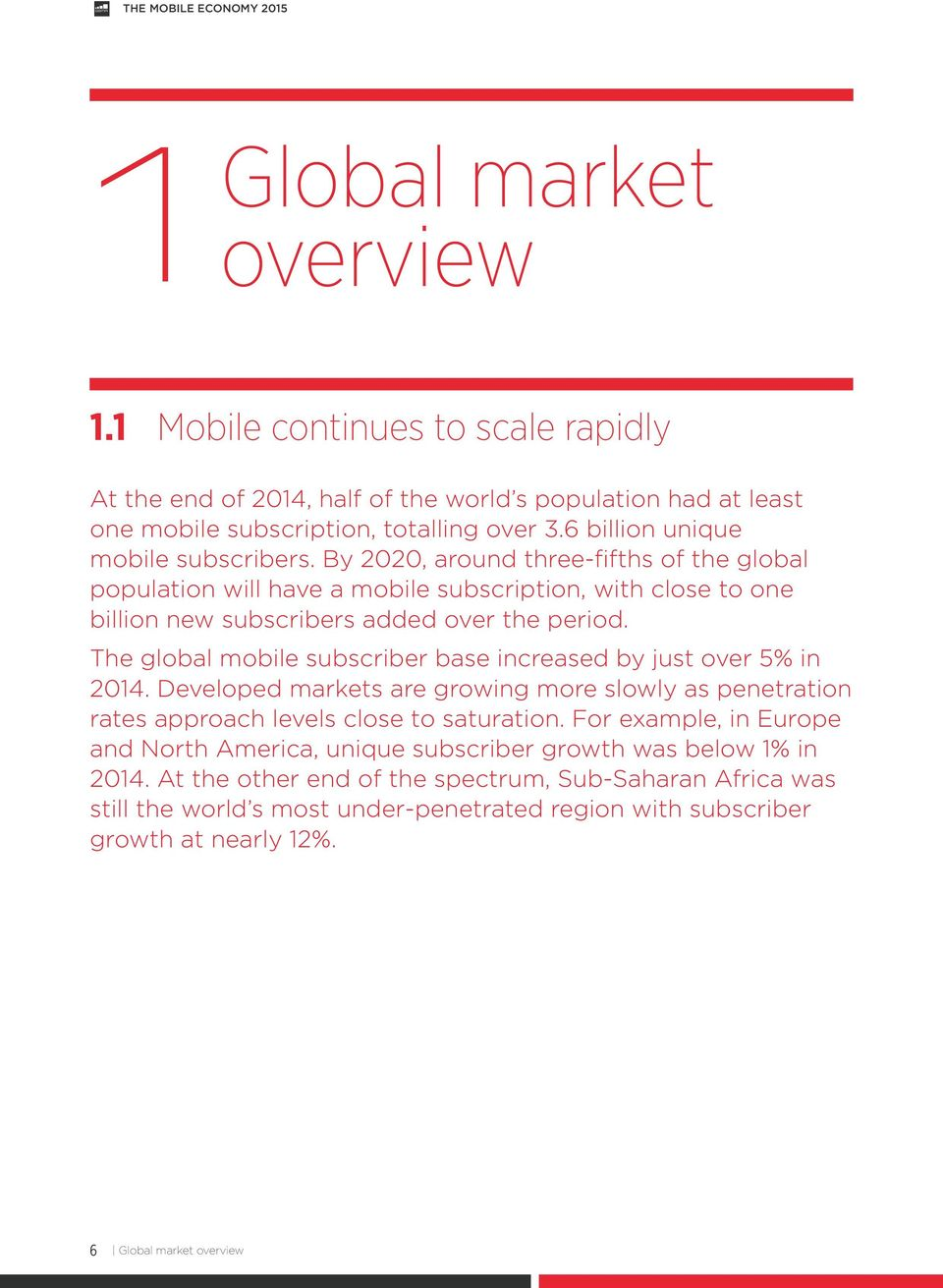The global mobile subscriber base increased by just over 5% in 2014. Developed markets are growing more slowly as penetration rates approach levels close to saturation.