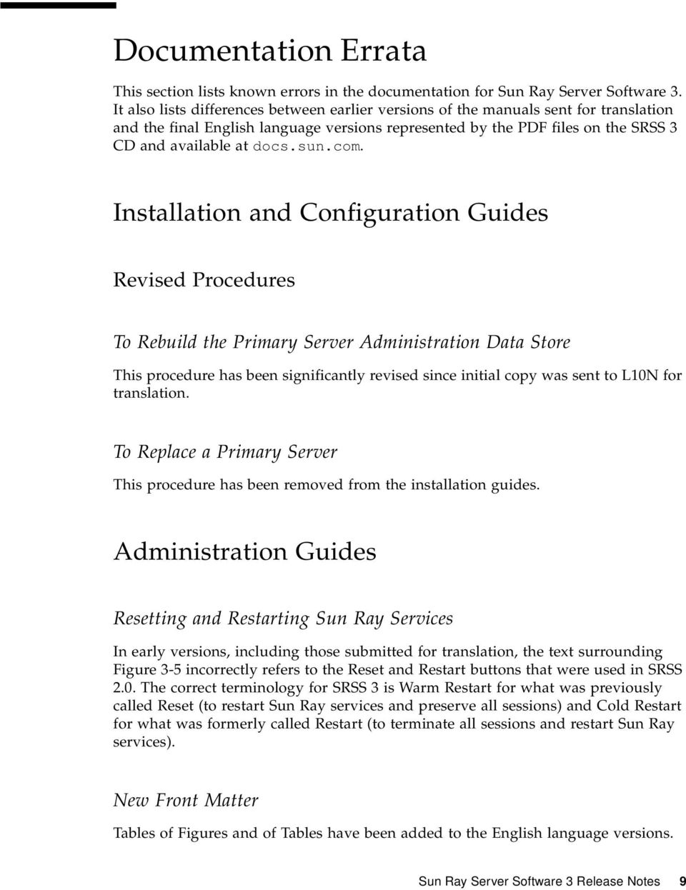 com. Installation and Configuration Guides Revised Procedures To Rebuild the Primary Server Administration Data Store This procedure has been significantly revised since initial copy was sent to L10N