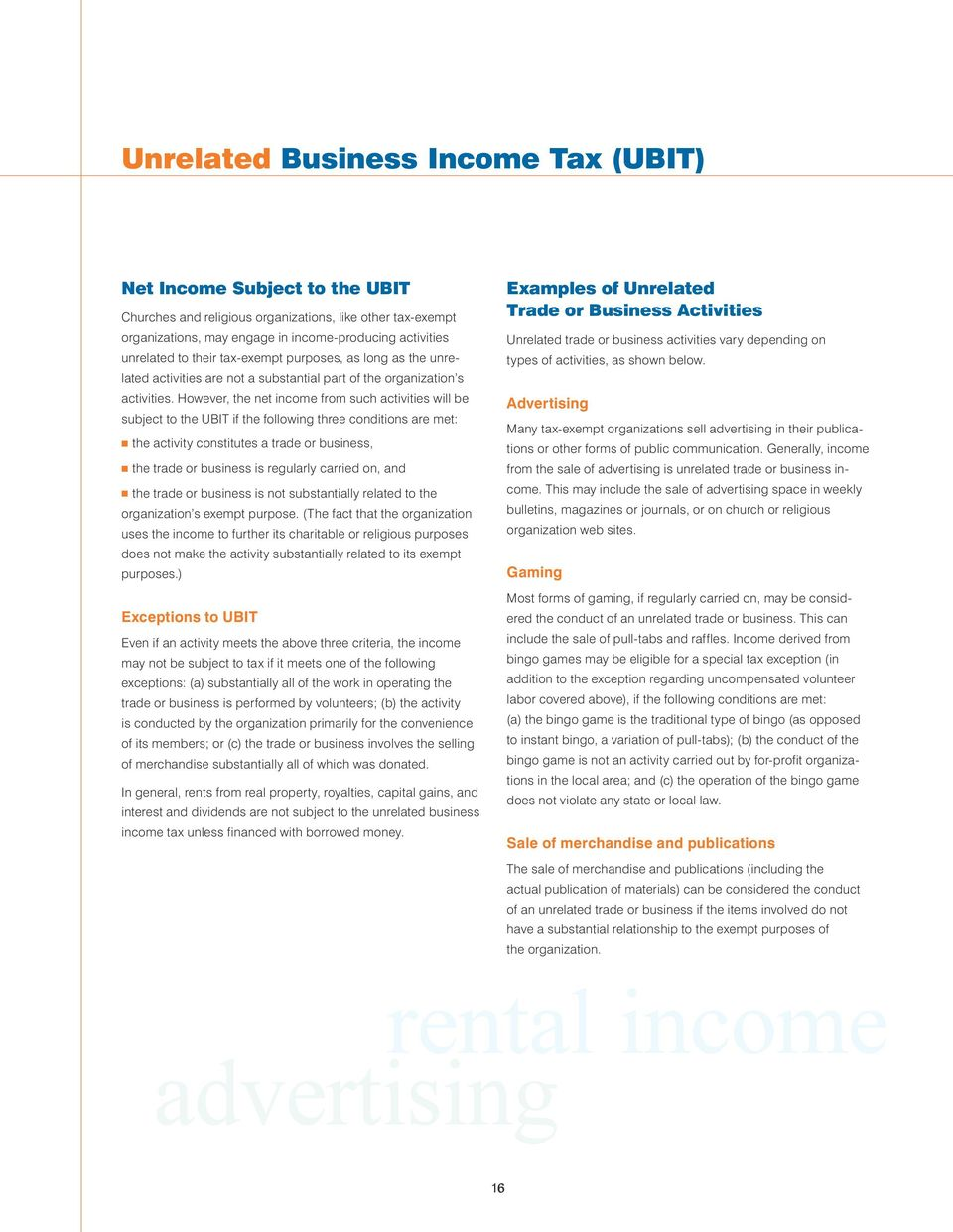 However, the net income from such activities will be subject to the UBIT if the following three conditions are met: n the activity constitutes a trade or business, n the trade or business is