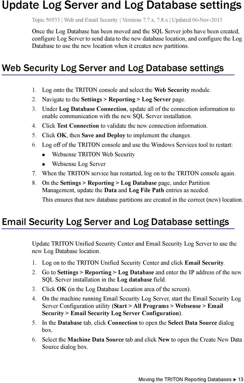 use the new location when it creates new partitions. Web Security Log Server and Log Database settings 1. Log onto the TRITON console and select the Web Security module. 2.