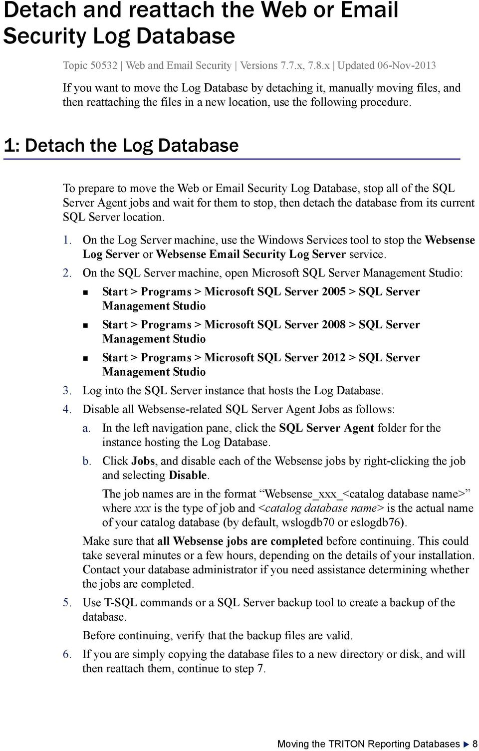 1: Detach the Log Database To prepare to move the Web or Email Security Log Database, stop all of the SQL Server Agent jobs and wait for them to stop, then detach the database from its current SQL