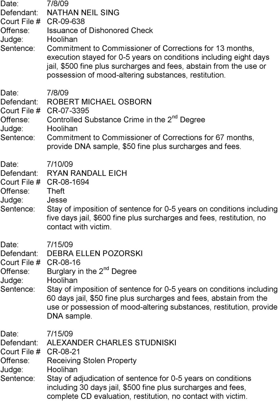 Date: 7/8/09 Defendant: ROBERT MICHAEL OSBORN Court File # CR-07-3395 Offense: Controlled Substance Crime in the 2 nd Degree Sentence: Commitment to Commissioner of Corrections for 67 months, Date: